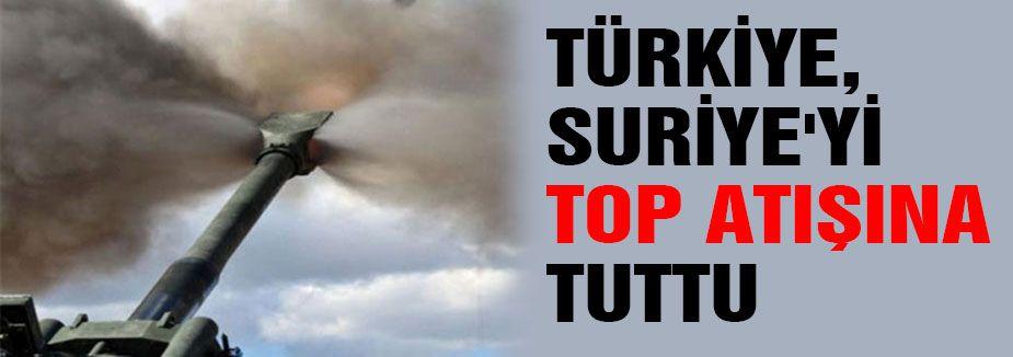Türkiye Suriye'yi top atışına tuttu
