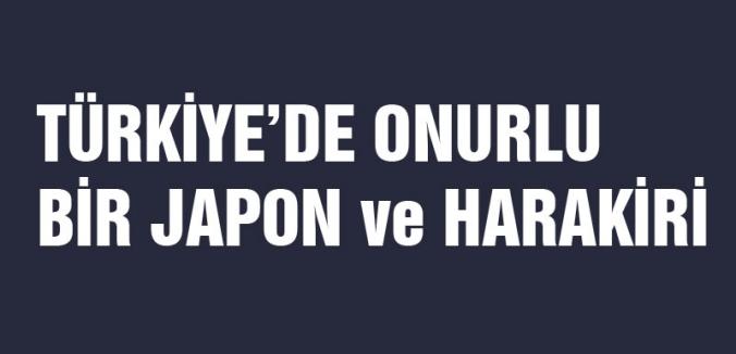 TÜRKİYE'DE ONURLU BİR JAPON ve HARAKİRİ
