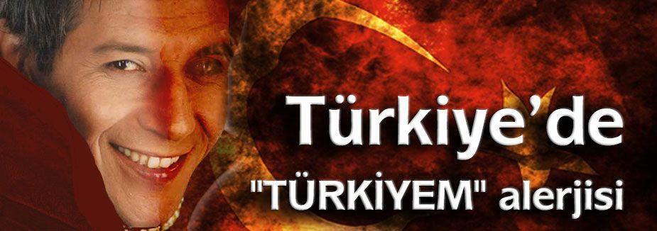"""""""TÜRKİYEM"""" ALERJİSİ"""