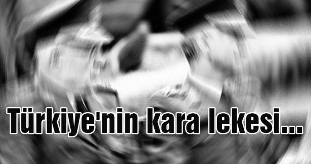 Türkiye'nin kara lekesi...