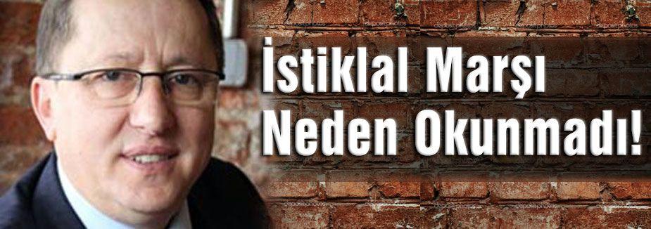 Türkkan Sordu: İstiklal Marşı Neden Okunmadı!