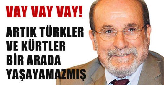 Türkler ve Kürtler bir arada yaşayamaz
