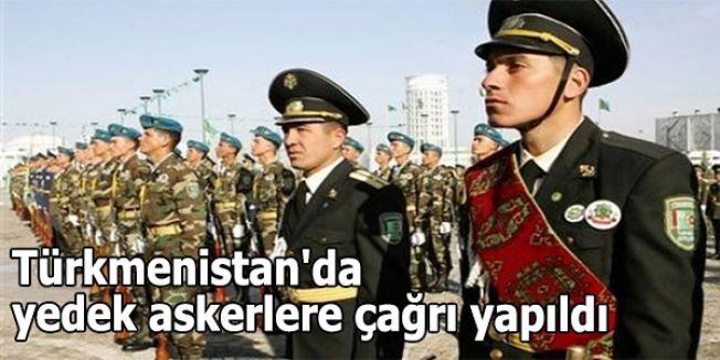 Türkmenistan'da yedek askerlere çağrı yapıldı