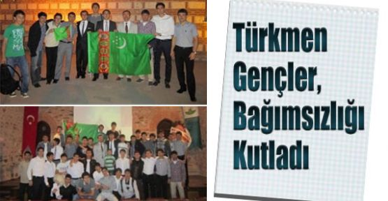Türkmenler Bağımsızlığı Kutladı