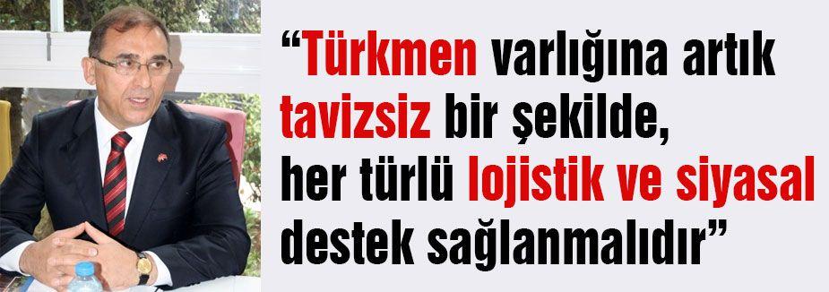 Türkmenleri yanında olduğumuz derhal ilan edilmeli