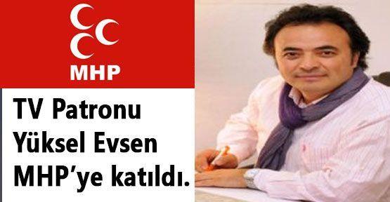 TV Patronu Yüksel Evsen MHP'ye katıldı