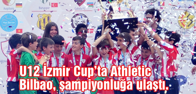 U12 İzmir Cup'ta Athletic Bilbao, şampiyonluğa ulaştı.