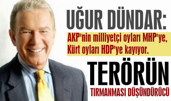 Uğur Dündar: AKP'nin Milliyetçi oyları MHP'ye kayıyor
