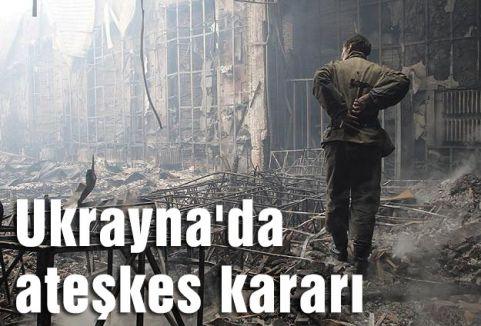 Ukrayna'da ateşkes kararı