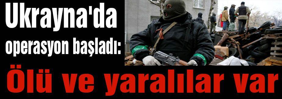 Ukrayna'da operasyon başladı