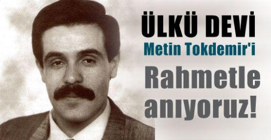 Ülkü Ocakları eski Genel Başkanı Metin Tokdemir'i rahmetle anıyoruz!