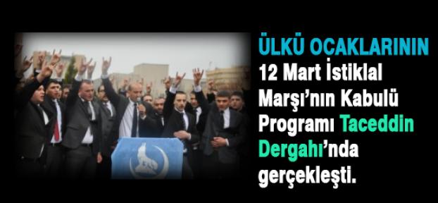 Ülkü ocakları İstiklal Marşı'nın Kabulü Taceddin Dergahı'nda gerçekleşti.