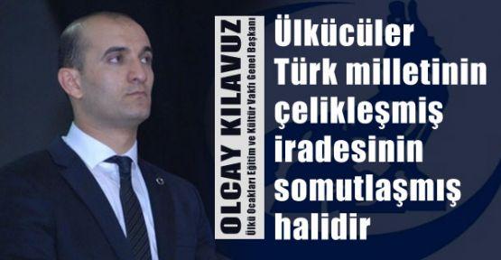 Ülkücüler Türk milletinin çelikleşmiş iradesinin somutlaşmış halidir