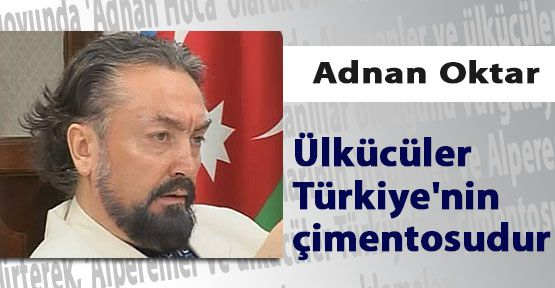 Ülkücüler Türkiye'nin çimentosudur