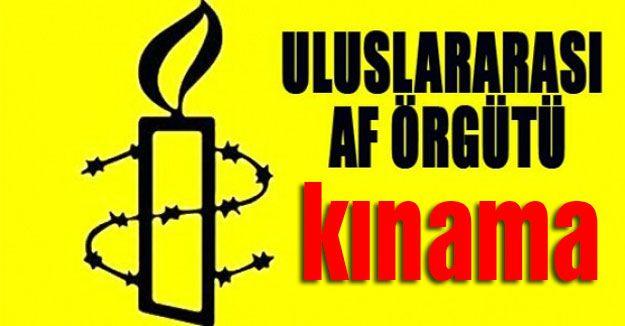 Uluslararası Af Örgütü'nden kınama