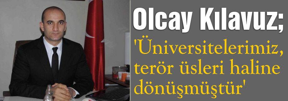'Üniversitelerimiz, terör üsleri haline dönüşmüştür'