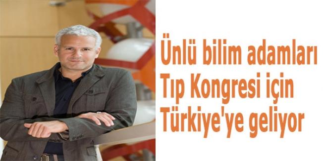Ünlü bilim adamları Tıp Kongresi için Türkiye'ye geliyor