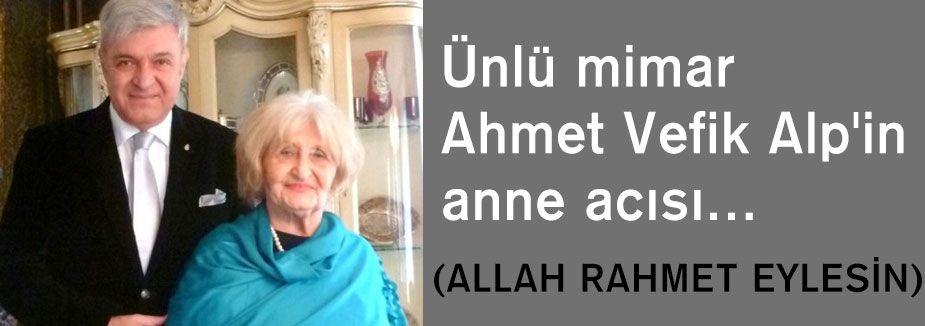 Ünlü mimar Ahmet Vefik Alp'in annesi vefat etti