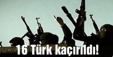 Irak'ta 16 Türk vatandaşı kaçırıldı