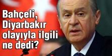 Bahçeli, Diyarbakır olayıyla ilgili ne dedi?