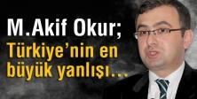 Doç. Dr. Okur: Türkiye'nin en büyük yanlışı...