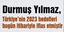 Durmuş Yılmaz: Türkiye'nin 2023 hedeflerinin iflas etmiştir