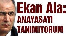 Efkan Ala: Anayasayı tanımadığını söyledi