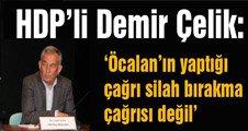 'Öcalan'ın yaptığı çağrı silah bırakma çağrısı değil'