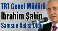 TRT Genel Müdürü Samsun Valisi Oldu