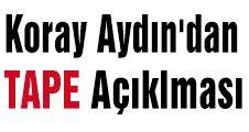 Koray Aydın'dan 'TAPE' Açıklması