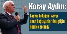 Koray Aydın: Tayyip Erdoğan'ı Yeni Yüzüyle Görün