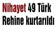 Nihayet 49 Türk Rehine kurtarıldı