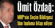 Özdağ: MHP'nin Seçim Bildirgesi tüm topluma hitap ediyor