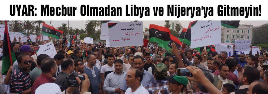 UYAR: Mecbur Olmadan Libya ve Nijerya'ya Gitmeyin!