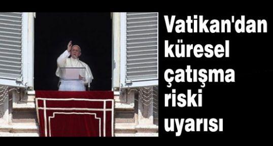 Vatikan'dan küresel savaş uyarısı
