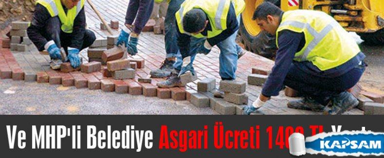 Ve MHP'li Belediye Asgari Ücreti 1400 TL Yaptı
