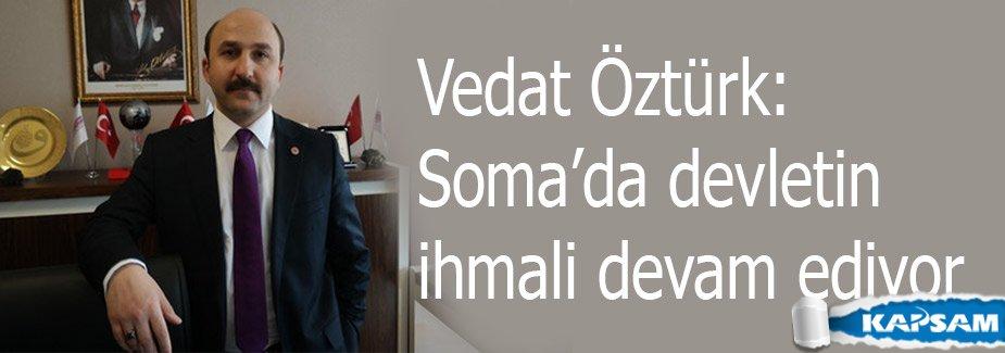 Vedat Öztürk: Soma'da devletin ihmali devam ediyor