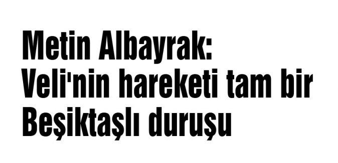 'Veli'nin hareketi tam bir Beşiktaşlı duruşu'