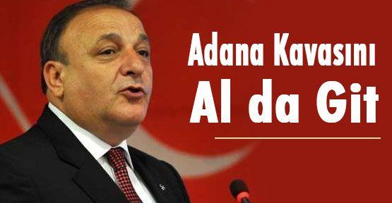Vural: Adana Kavasını Al da Git