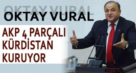 VURAL: 'AKP 4 PARÇALI KÜRDİSTAN KURUYOR'