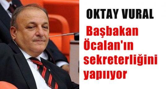 Vural, Başbakan Öcalan'ın sekreterliğini yapııyor