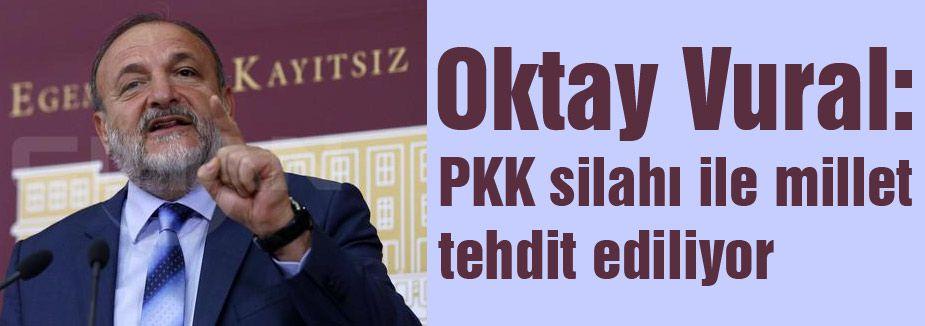 Vural: PKK silahı ile millet tehdit ediliyor