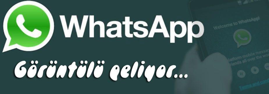 WhatsApp görüntülü geliyor