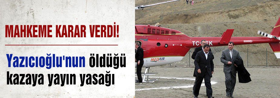 Yazıcıoğlu Kazasına Yayın Yasağı