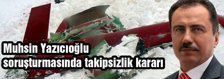 Yazıcıoğlu soruşturmasında takipsizlik kararı