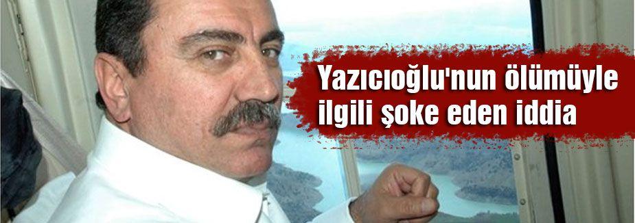 Yazıcıoğluyla ilgili kan donduran iddia!