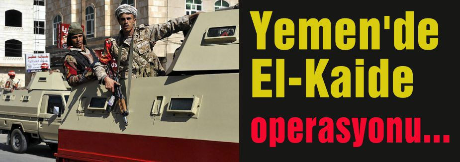 Yemen'de El-Kaide operasyonu...