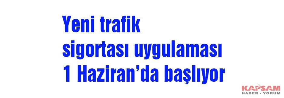 Yeni trafik sigortası uygulaması 1 Haziran'da başlıyor
