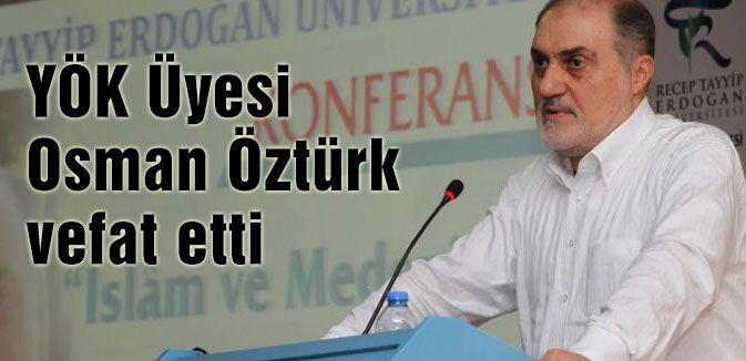 YÖK Üyesi Osman Öztürk vefat etti