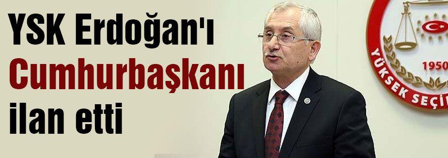 YSK Erdoğan'ı Cumhurbaşkanını ilan etti